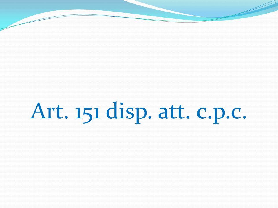 Art. 151 disp. att. c.p.c.