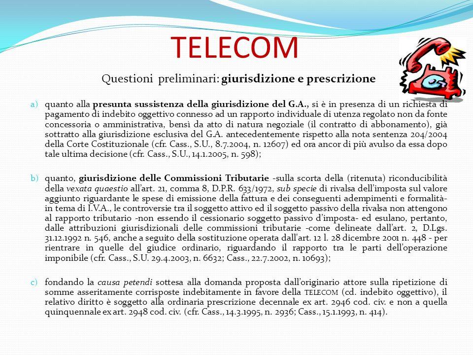 TELECOM Questioni preliminari: giurisdizione e prescrizione a) quanto alla presunta sussistenza della giurisdizione del G.A., si è in presenza di un r
