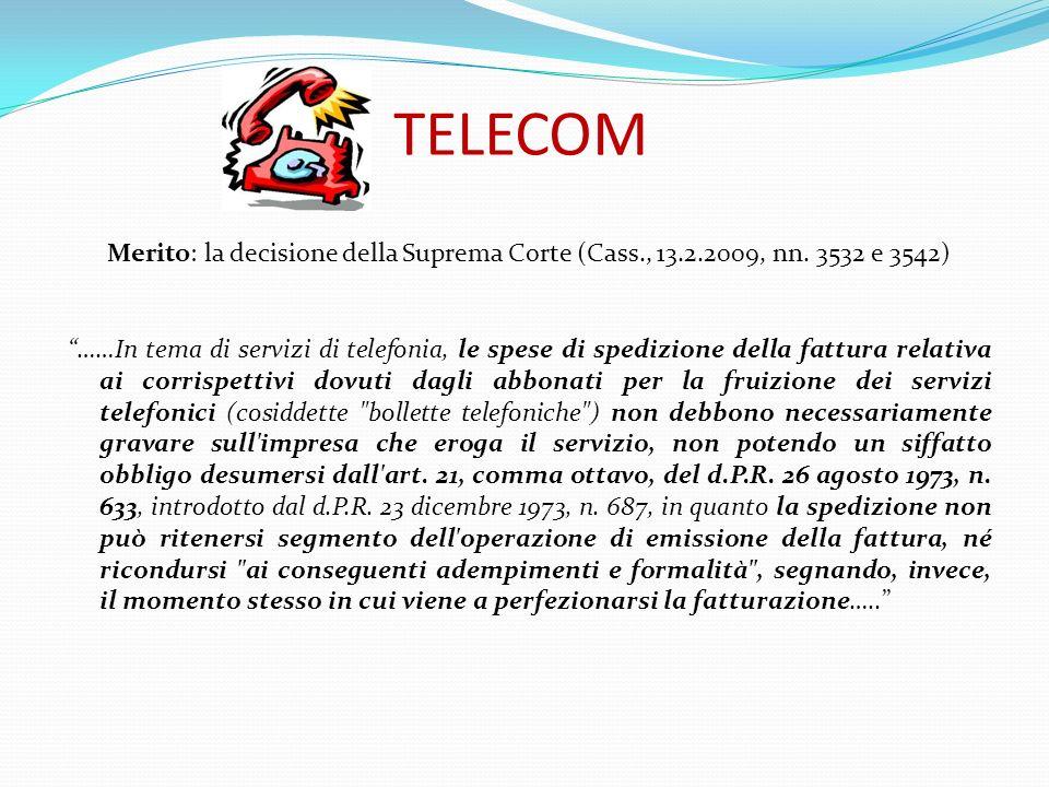 TELECOM Merito: la decisione della Suprema Corte (Cass., 13.2.2009, nn. 3532 e 3542) ……In tema di servizi di telefonia, le spese di spedizione della f