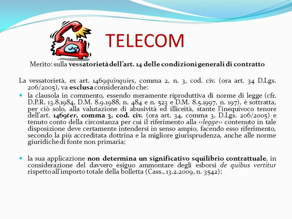 TELECOM Merito: sulla vessatorietà dellart. 14 delle condizioni generali di contratto La vessatorietà, ex art. 1469quinquies, comma 2, n. 3, cod. civ.