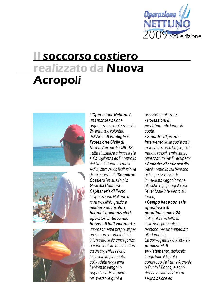 XXII edizione 2009 Il soccorso costiero realizzato da Nuova Acropoli L Operazione Nettuno è una manifestazione organizzata e realizzata, da 20 anni, dai volontari dell Area di Ecologia e Protezione Civile di Nuova Acropoli ONLUS.