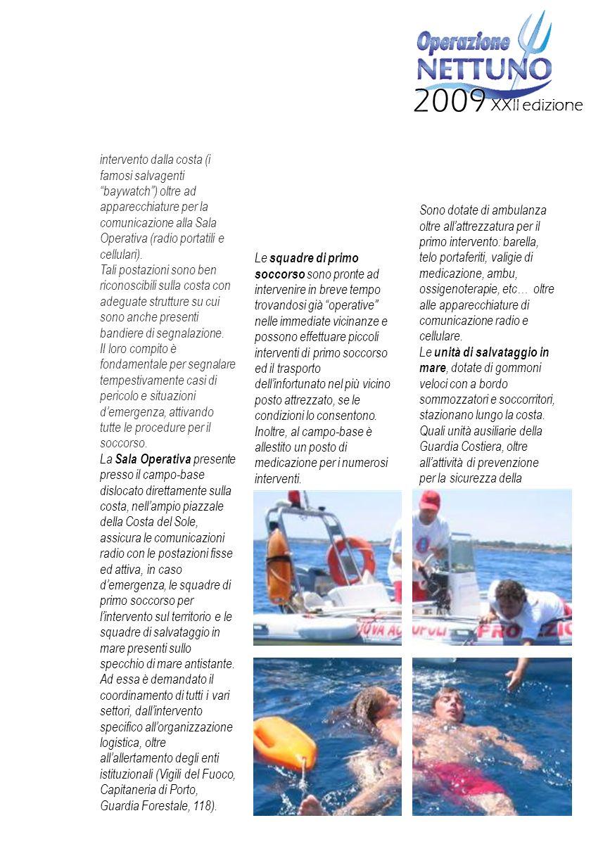XXII edizione 2009 navigazione, intervengono in caso di immediato pericolo per i bagnanti, sia sotto costa che in mare aperto.