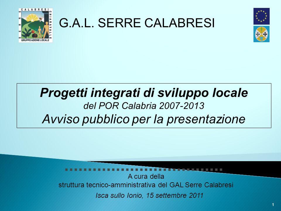 1 G.A.L. SERRE CALABRESI Isca sullo Ionio, 15 settembre 2011 A cura della struttura tecnico-amministrativa del GAL Serre Calabresi Progetti integrati