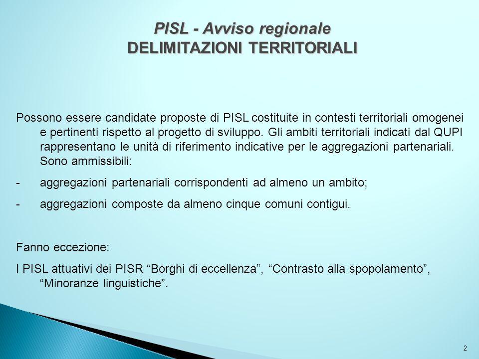 2 PISL - Avviso regionale DELIMITAZIONI TERRITORIALI Possono essere candidate proposte di PISL costituite in contesti territoriali omogenei e pertinen