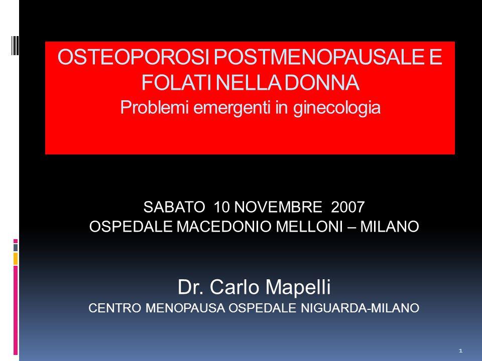 OSTEOPOROSI POSTMENOPAUSALE E FOLATI NELLA DONNA Problemi emergenti in ginecologia SABATO 10 NOVEMBRE 2007 OSPEDALE MACEDONIO MELLONI – MILANO Dr. Car