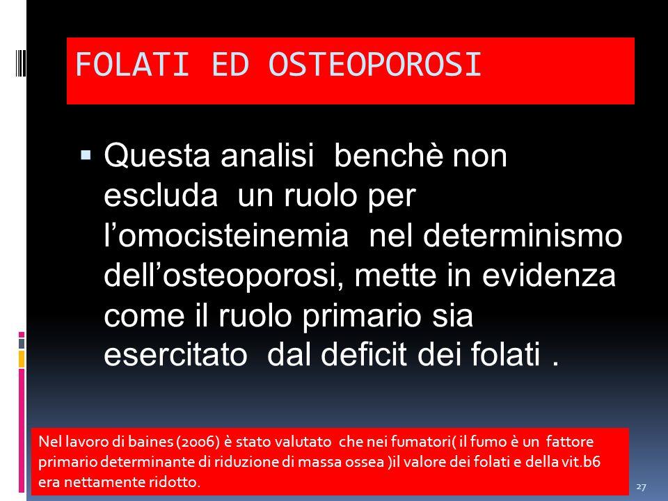 FOLATI ED OSTEOPOROSI Questa analisi benchè non escluda un ruolo per lomocisteinemia nel determinismo dellosteoporosi, mette in evidenza come il ruolo