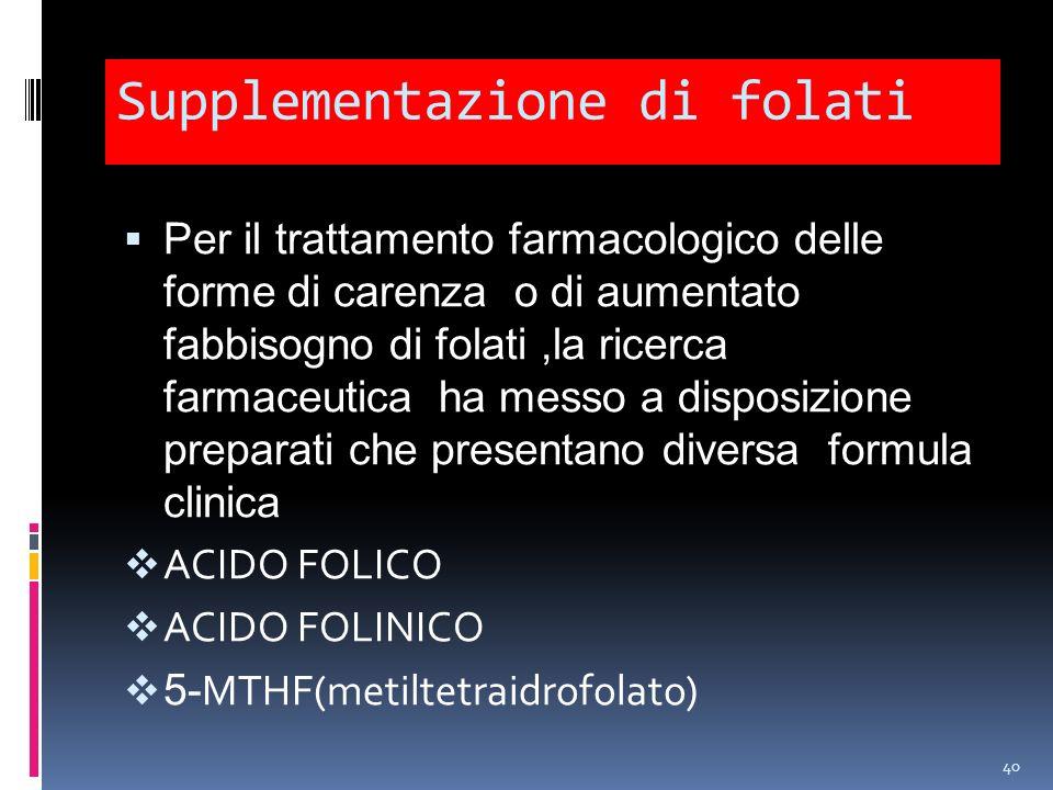 Supplementazione di folati Per il trattamento farmacologico delle forme di carenza o di aumentato fabbisogno di folati,la ricerca farmaceutica ha mess