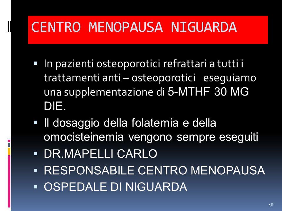 CENTRO MENOPAUSA NIGUARDA In pazienti osteoporotici refrattari a tutti i trattamenti anti – osteoporotici eseguiamo una supplementazione di 5-MTHF 30