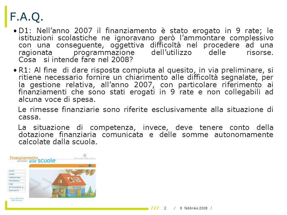 3/ 8 febbraio 2008 / Segue: R1 Schematicamente: Situazione di competenza Situazione di cassa (in fase di programma) (al 31/12/2007) euro euro - importo e-mail 15/3/2007 168.000 1 ^ rata 50.000 - importo calcolato autonoma- 2 ^ rata ……… mente dalla scuola 78.000 n rata ……… 9 ^ rata 20.000 Somma da programmare 246.000 Totale rate 285.000 Sulla base delle nuove modalità di assegnazione, le rimesse finanziarie non dovevano essere collegate ad alcuna specifica voce.