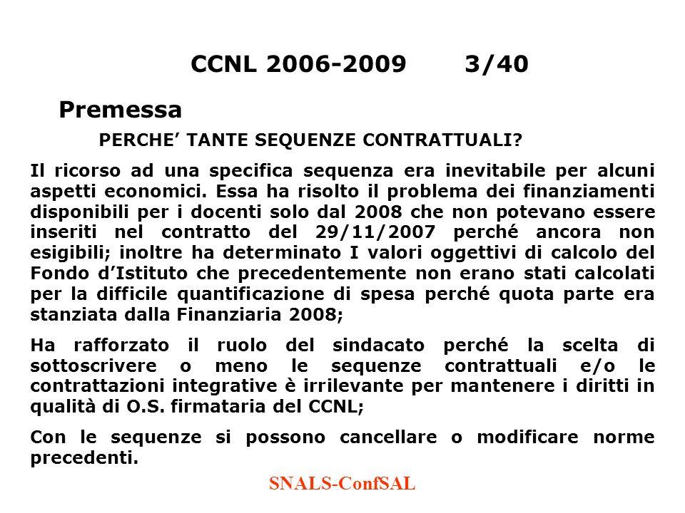 SNALS-ConfSAL CCNL 2006-20093/40 Premessa PERCHE TANTE SEQUENZE CONTRATTUALI? Il ricorso ad una specifica sequenza era inevitabile per alcuni aspetti