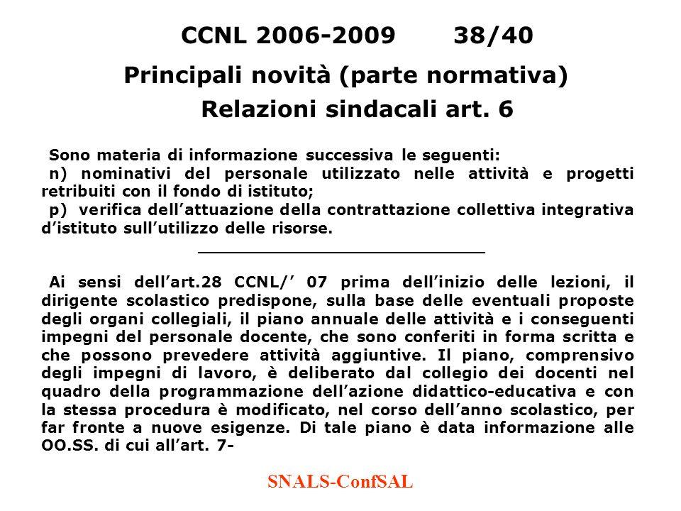 SNALS-ConfSAL CCNL 2006-200938/40 Principali novità (parte normativa) Relazioni sindacali art. 6 Sono materia di informazione successiva le seguenti: