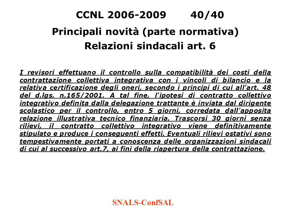 SNALS-ConfSAL CCNL 2006-200940/40 Principali novità (parte normativa) Relazioni sindacali art. 6 I revisori effettuano il controllo sulla compatibilit