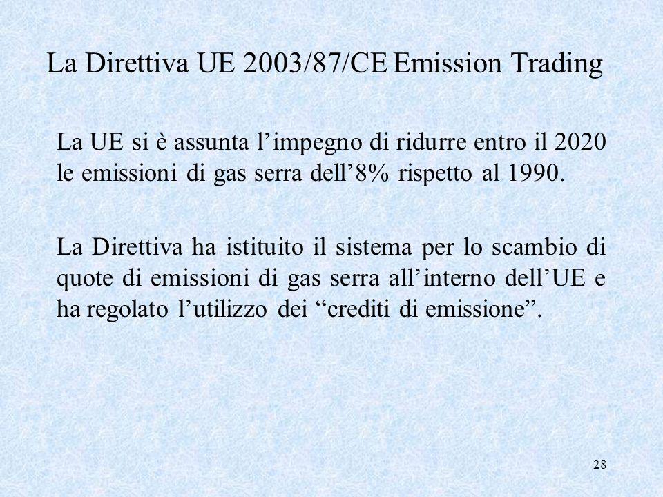 28 La Direttiva UE 2003/87/CE Emission Trading La UE si è assunta limpegno di ridurre entro il 2020 le emissioni di gas serra dell8% rispetto al 1990.