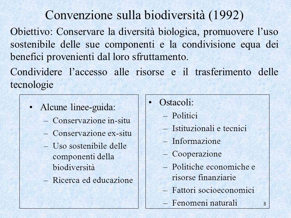 8 Convenzione sulla biodiversità (1992) Obiettivo: Conservare la diversità biologica, promuovere luso sostenibile delle sue componenti e la condivisio