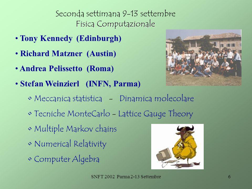 SNFT 2002 Parma 2-13 Settembre6 Fisica Computazionale Seconda settimana 9-13 settembre Fisica Computazionale Tony Kennedy (Edinburgh) Richard Matzner