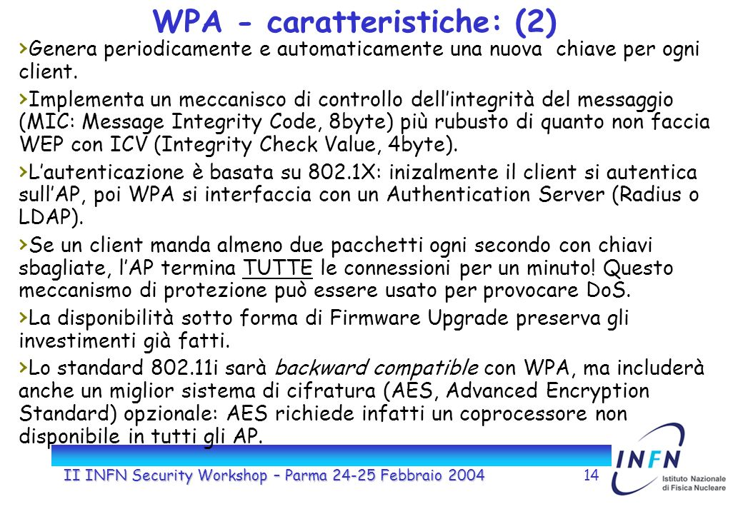 II INFN Security Workshop – Parma 24-25 Febbraio 200414 WPA - caratteristiche: (2) Genera periodicamente e automaticamente una nuova chiave per ogni client.