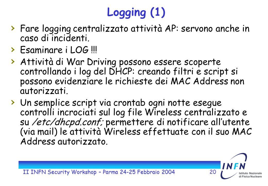 II INFN Security Workshop – Parma 24-25 Febbraio 200420 Logging (1) Fare logging centralizzato attività AP: servono anche in caso di incidenti.