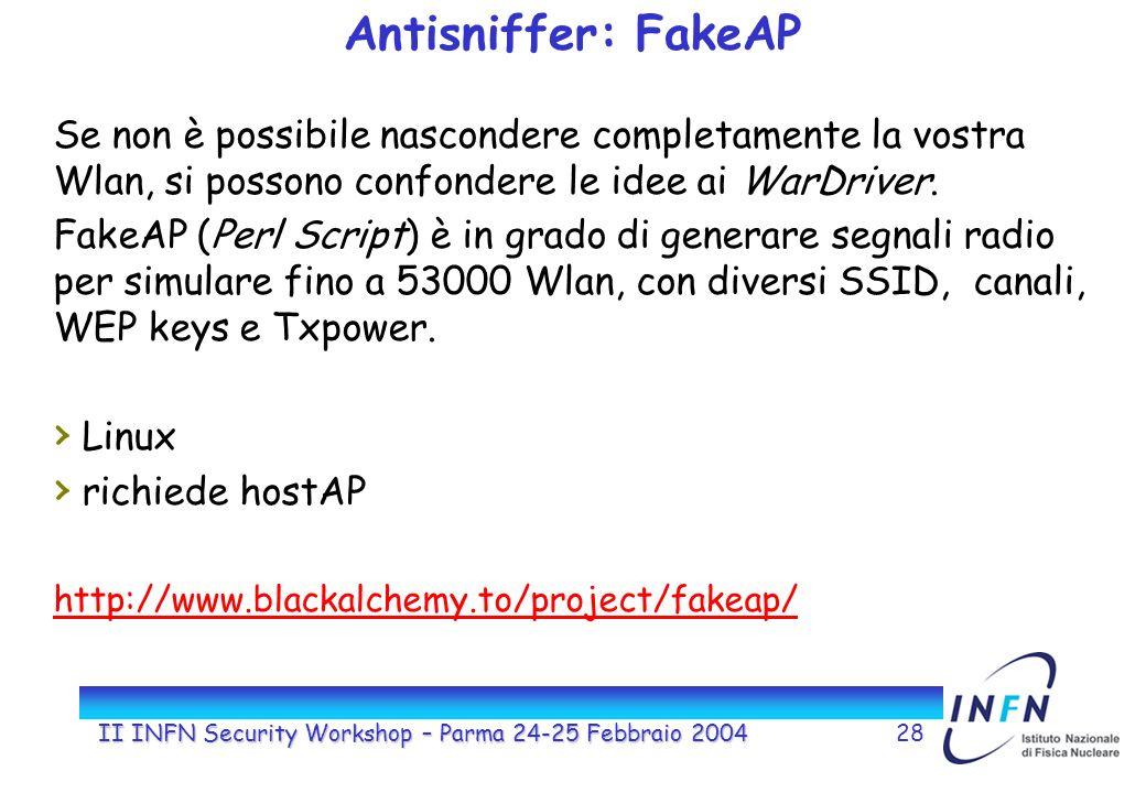 II INFN Security Workshop – Parma 24-25 Febbraio 200428 Antisniffer: FakeAP Se non è possibile nascondere completamente la vostra Wlan, si possono confondere le idee ai WarDriver.