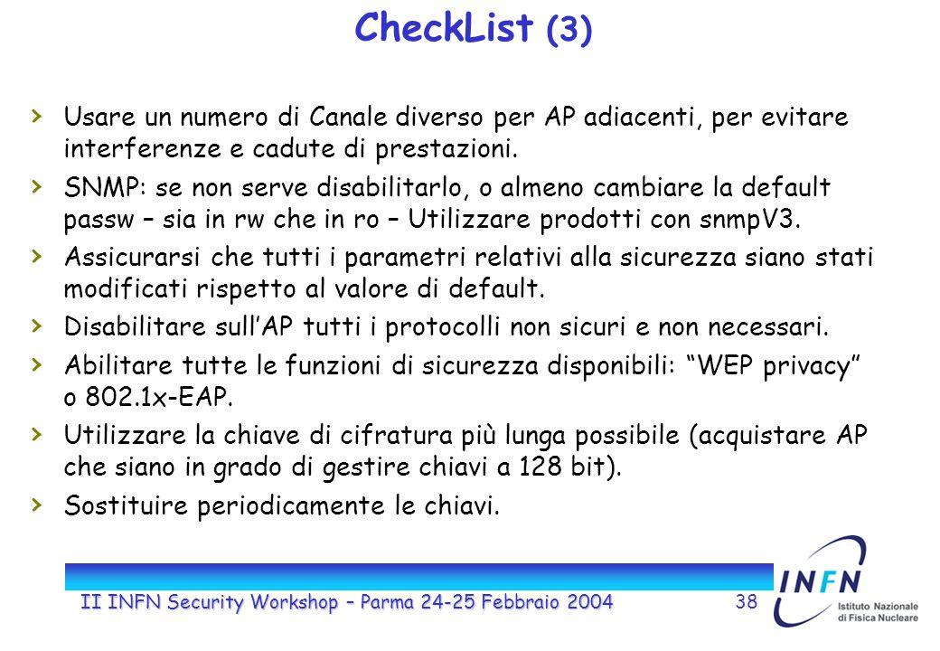 II INFN Security Workshop – Parma 24-25 Febbraio 200438 CheckList (3) Usare un numero di Canale diverso per AP adiacenti, per evitare interferenze e cadute di prestazioni.