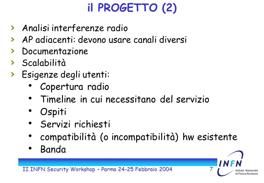 II INFN Security Workshop – Parma 24-25 Febbraio 20047 il PROGETTO (2) Analisi interferenze radio AP adiacenti: devono usare canali diversi Documentaz