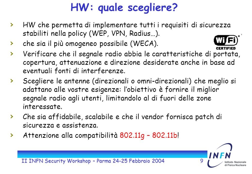 II INFN Security Workshop – Parma 24-25 Febbraio 20049 HW: quale scegliere? HW che permetta di implementare tutti i requisiti di sicurezza stabiliti n