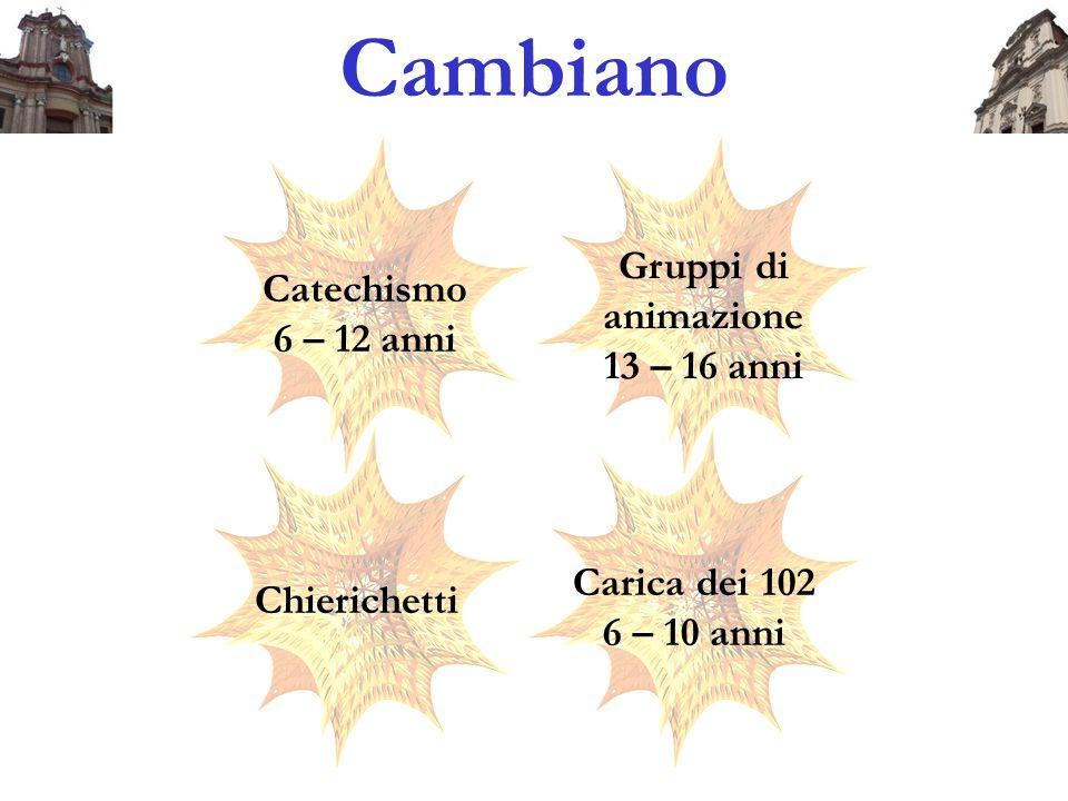 Cambiano Catechismo 6 – 12 anni Gruppi di animazione 13 – 16 anni Chierichetti Carica dei 102 6 – 10 anni