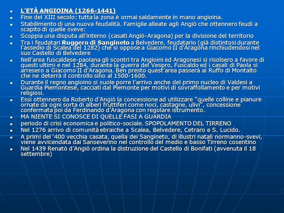 LETÀ ANGIOINA (1266-1441) LETÀ ANGIOINA (1266-1441) Fine del XIII secolo: tutta la zona è ormai saldamente in mano angioina. Fine del XIII secolo: tut