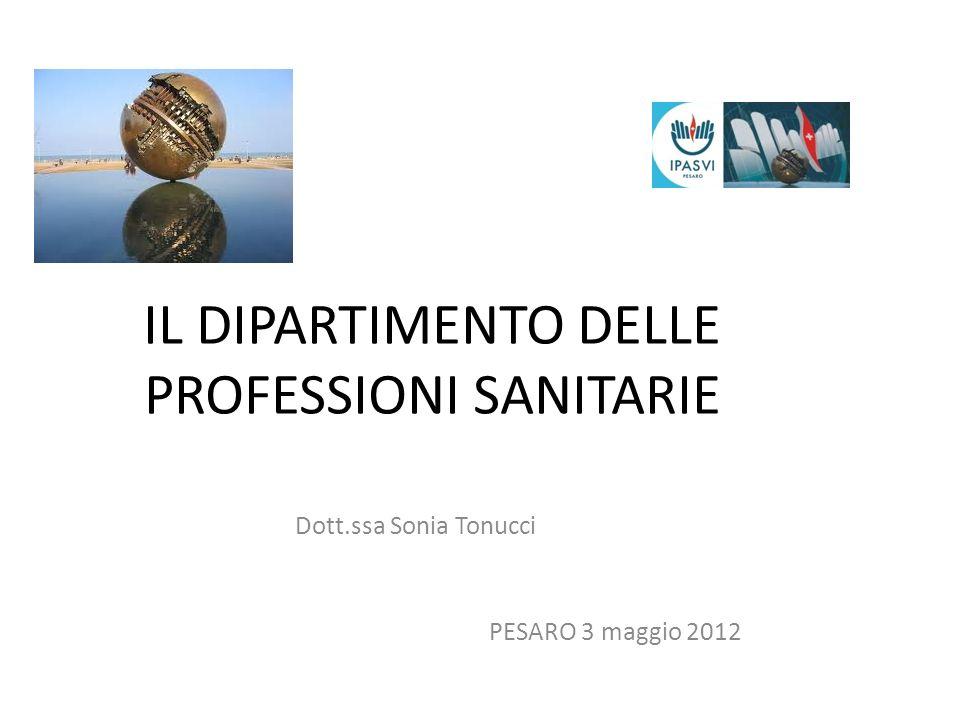 IL DIPARTIMENTO DELLE PROFESSIONI SANITARIE Dott.ssa Sonia Tonucci PESARO 3 maggio 2012
