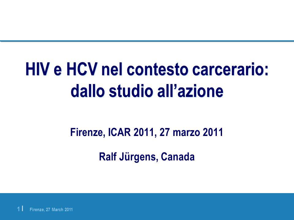 Firenze, 27 March 2011 1 |1 | HIV e HCV nel contesto carcerario: dallo studio allazione Firenze, ICAR 2011, 27 marzo 2011 Ralf Jürgens, Canada