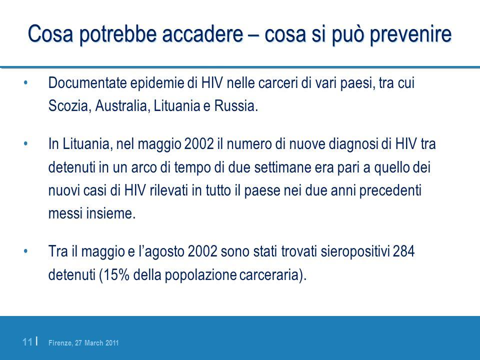 Firenze, 27 March 2011 11 | Cosa potrebbe accadere – cosa si può prevenire Documentate epidemie di HIV nelle carceri di vari paesi, tra cui Scozia, Au