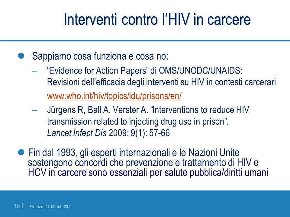 Firenze, 27 March 2011 16 | Interventi contro lHIV in carcere Sappiamo cosa funziona e cosa no: – Evidence for Action Papers di OMS/UNODC/UNAIDS: Revi