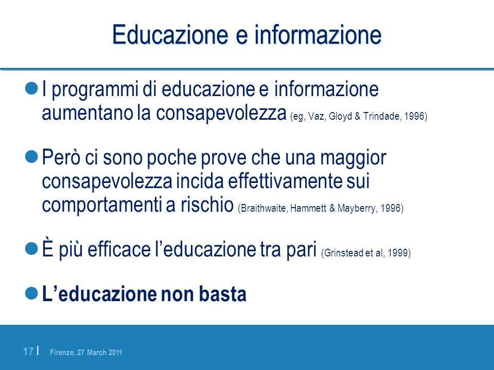 Firenze, 27 March 2011 17 | Educazione e informazione I programmi di educazione e informazione aumentano la consapevolezza (eg, Vaz, Gloyd & Trindade,