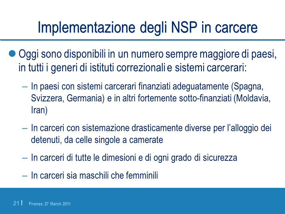 Firenze, 27 March 2011 21 | Implementazione degli NSP in carcere Oggi sono disponibili in un numero sempre maggiore di paesi, in tutti i generi di ist