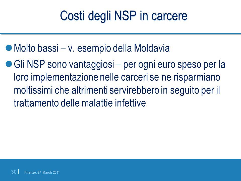 Firenze, 27 March 2011 30 | Costi degli NSP in carcere Molto bassi – v. esempio della Moldavia Gli NSP sono vantaggiosi – per ogni euro speso per la l