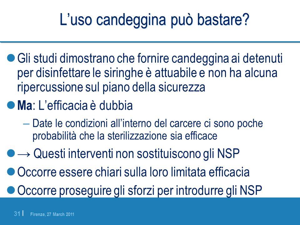 Firenze, 27 March 2011 31 | Luso candeggina può bastare? Gli studi dimostrano che fornire candeggina ai detenuti per disinfettare le siringhe è attuab