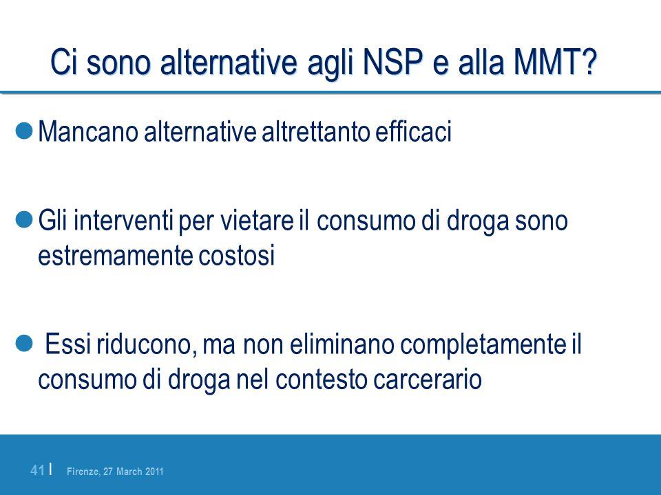 Firenze, 27 March 2011 41 | Ci sono alternative agli NSP e alla MMT? Mancano alternative altrettanto efficaci Gli interventi per vietare il consumo di