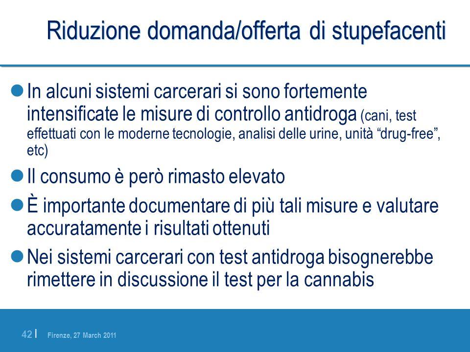 Firenze, 27 March 2011 42 | Riduzione domanda/offerta di stupefacenti In alcuni sistemi carcerari si sono fortemente intensificate le misure di contro