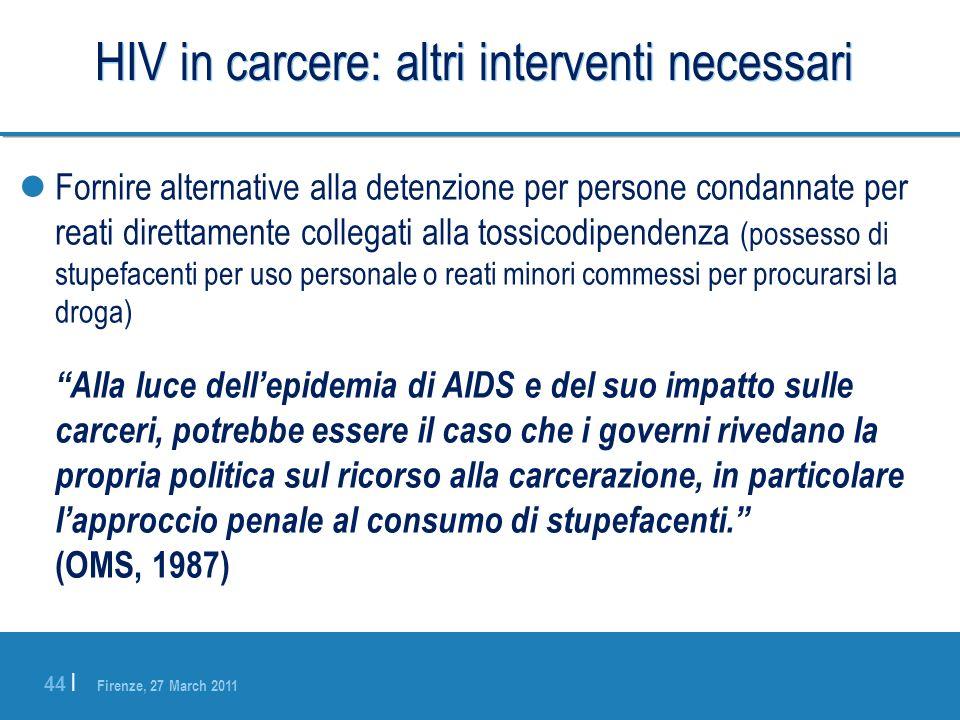 Firenze, 27 March 2011 44 | HIV in carcere: altri interventi necessari Fornire alternative alla detenzione per persone condannate per reati direttamen