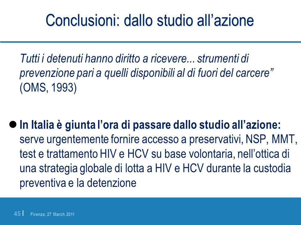 Firenze, 27 March 2011 45 | Conclusioni: dallo studio allazione Tutti i detenuti hanno diritto a ricevere... strumenti di prevenzione pari a quelli di