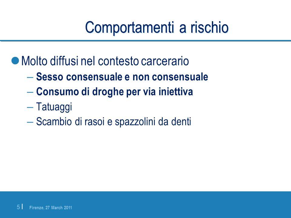 Firenze, 27 March 2011 5 |5 | Comportamenti a rischio Molto diffusi nel contesto carcerario – Sesso consensuale e non consensuale – Consumo di droghe