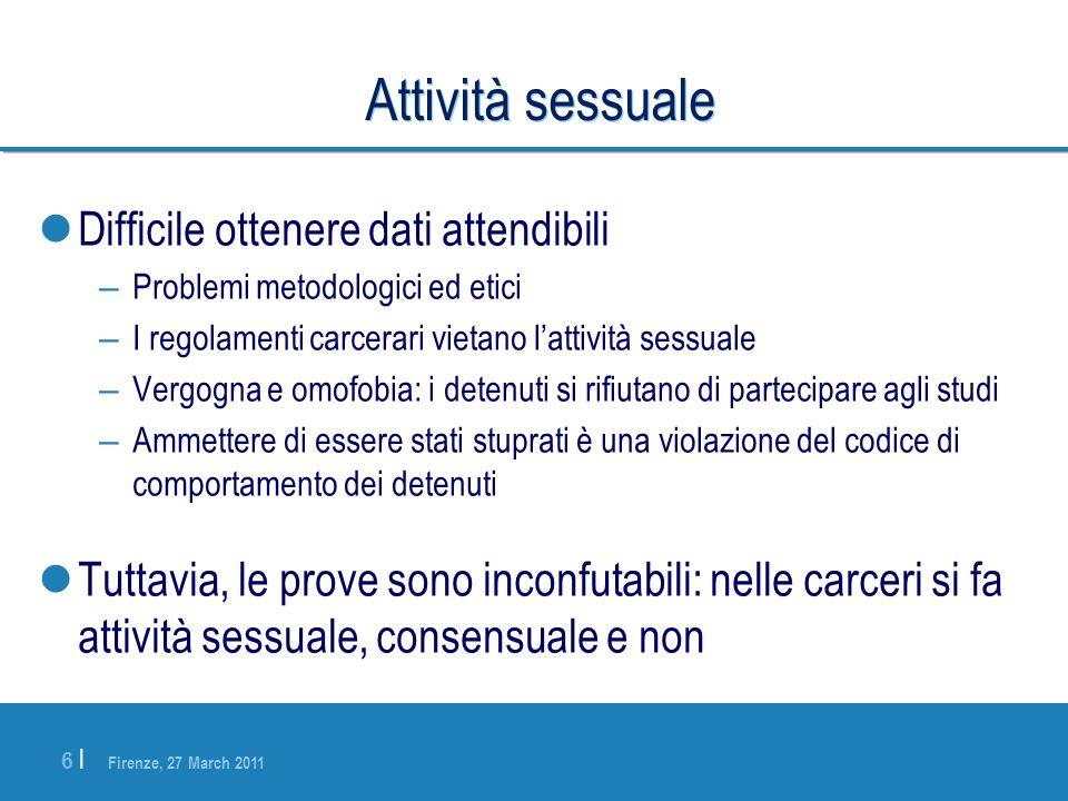 Firenze, 27 March 2011 6 |6 | Attività sessuale Difficile ottenere dati attendibili – Problemi metodologici ed etici – I regolamenti carcerari vietano