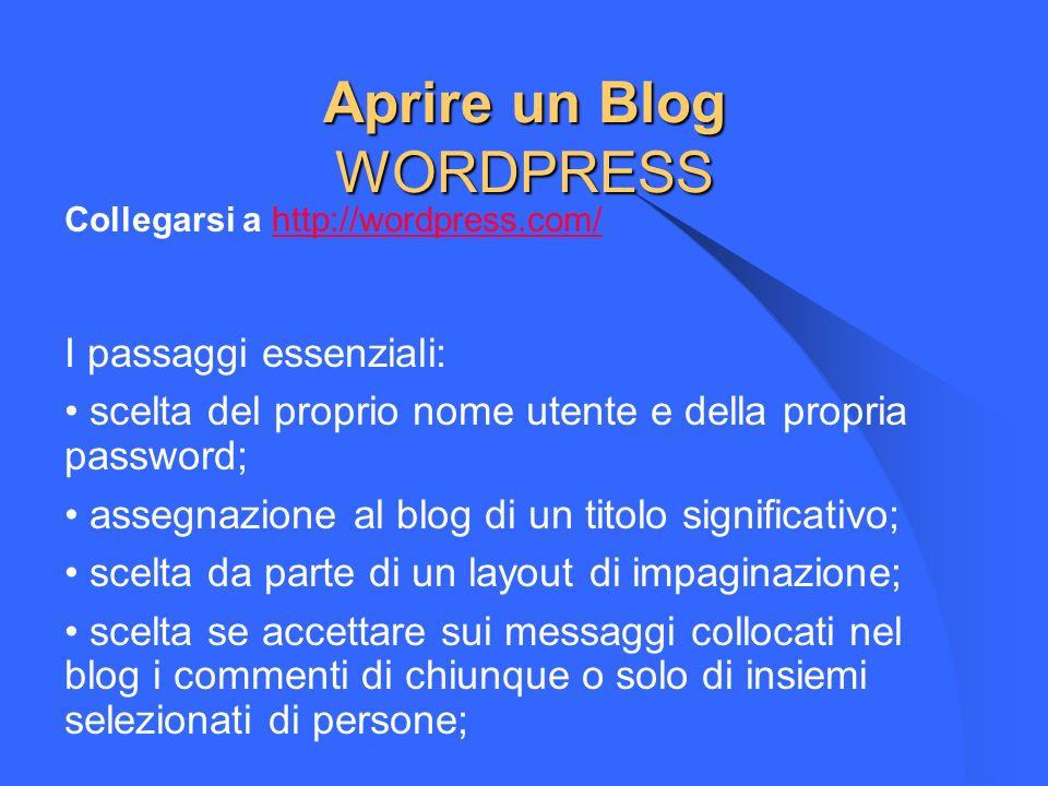 Aprire un Blog WORDPRESS Collegarsi a http://wordpress.com/http://wordpress.com/ I passaggi essenziali: scelta del proprio nome utente e della propria