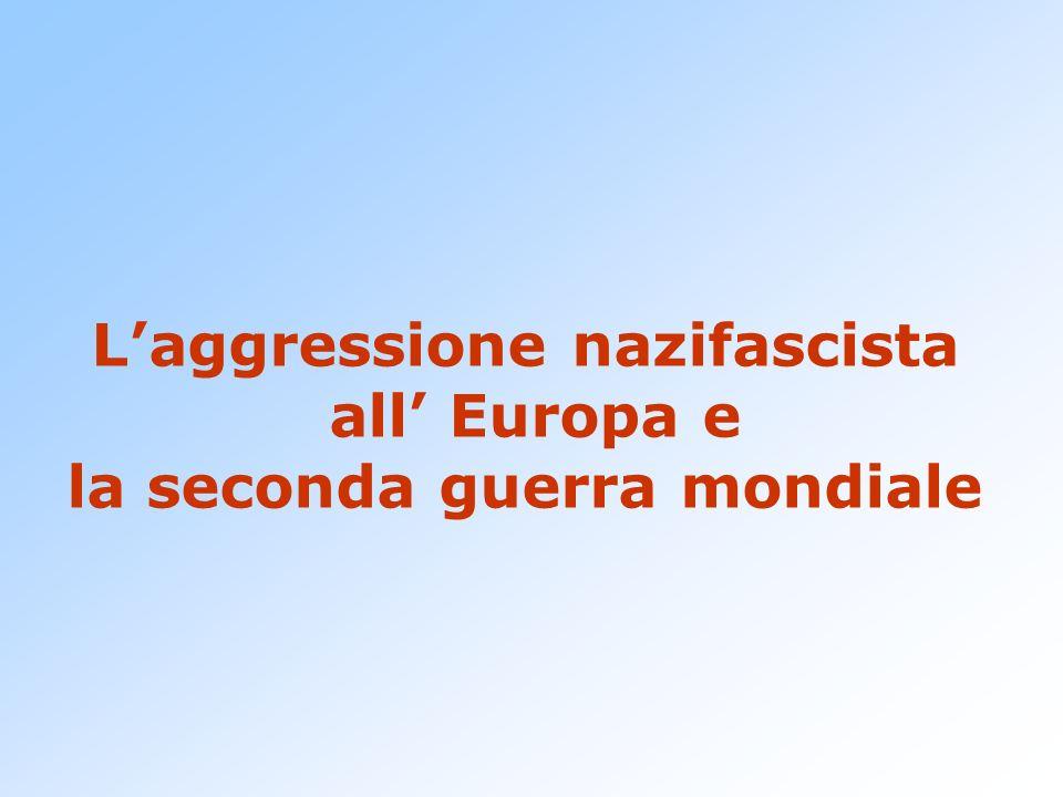 Laggressione nazifascista all Europa e la seconda guerra mondiale