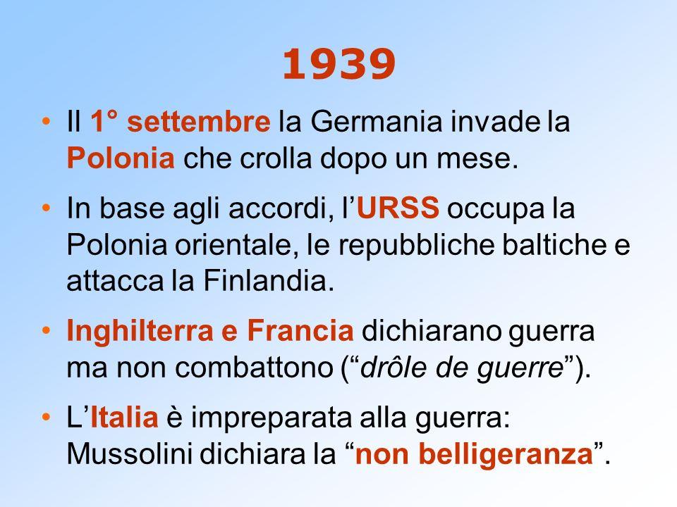 1939 Il 1° settembre la Germania invade la Polonia che crolla dopo un mese. In base agli accordi, lURSS occupa la Polonia orientale, le repubbliche ba