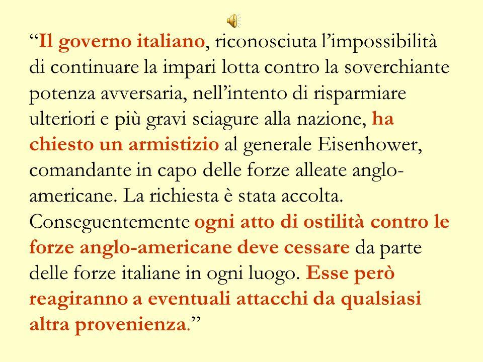 Il governo italiano, riconosciuta limpossibilità di continuare la impari lotta contro la soverchiante potenza avversaria, nellintento di risparmiare u