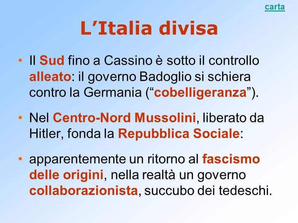 LItalia divisa Il Sud fino a Cassino è sotto il controllo alleato: il governo Badoglio si schiera contro la Germania (cobelligeranza). Nel Centro-Nord