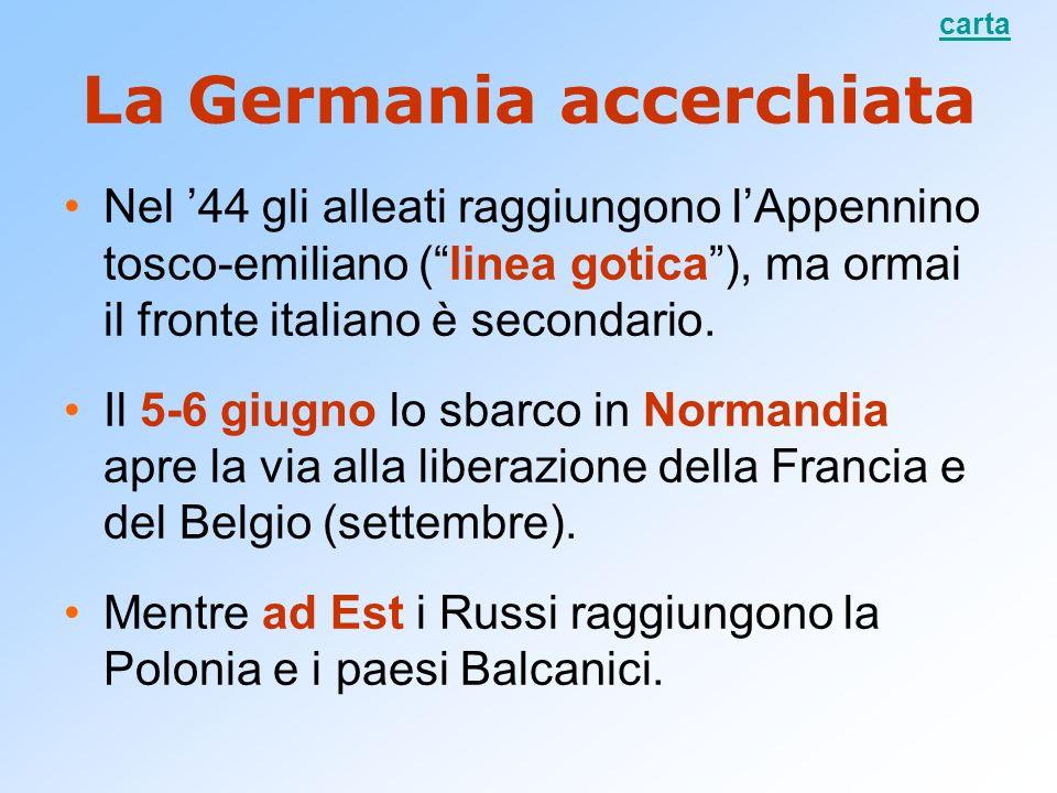 La Germania accerchiata Nel 44 gli alleati raggiungono lAppennino tosco-emiliano (linea gotica), ma ormai il fronte italiano è secondario. Il 5-6 giug