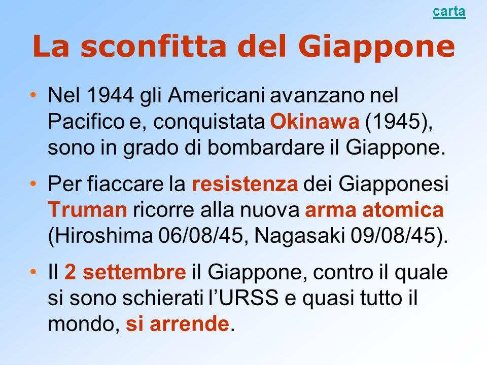 La sconfitta del Giappone Nel 1944 gli Americani avanzano nel Pacifico e, conquistata Okinawa (1945), sono in grado di bombardare il Giappone. Per fia