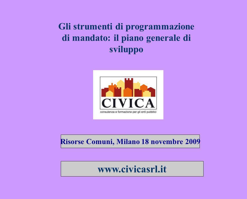 Gli strumenti di programmazione di mandato: il piano generale di sviluppo Risorse Comuni, Milano 18 novembre 2009 www.civicasrl.it