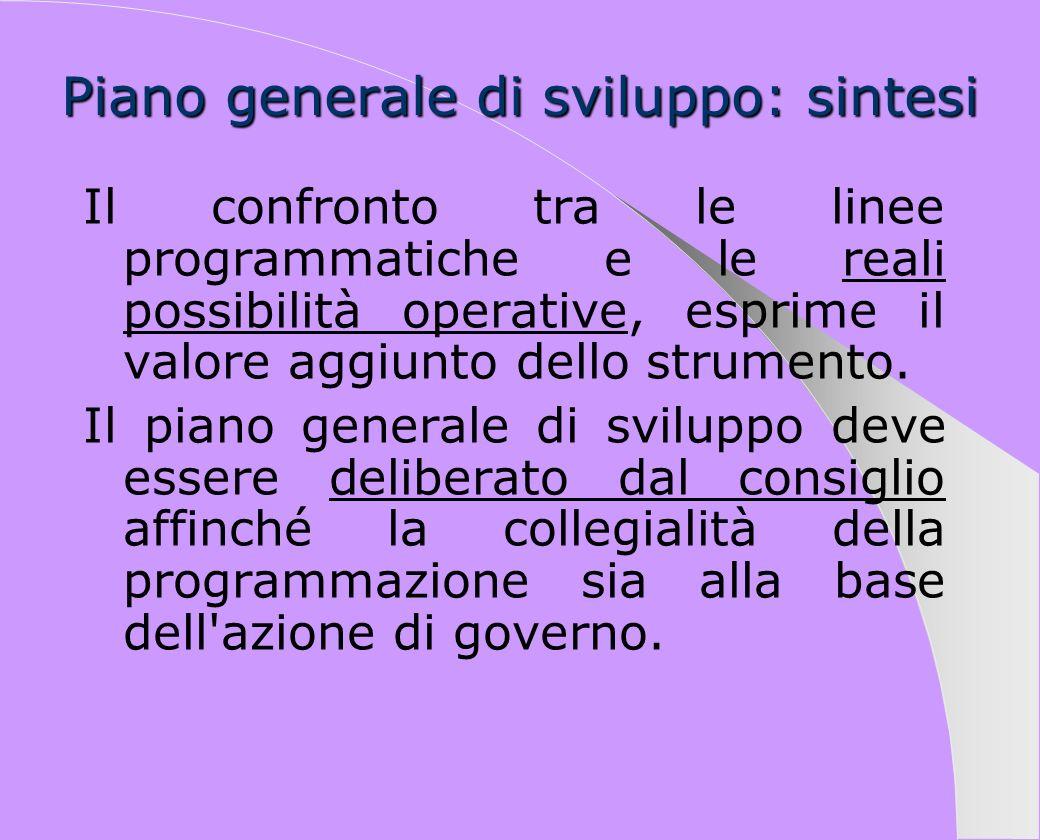 Piano generale di sviluppo: sintesi Il confronto tra le linee programmatiche e le reali possibilità operative, esprime il valore aggiunto dello strume